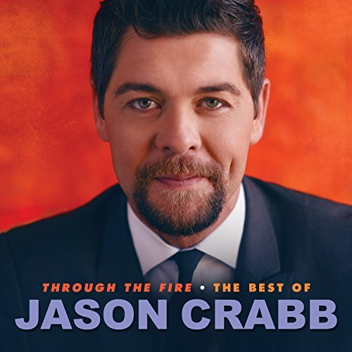 Jason Crabb Through The Fire Best Of Jaso