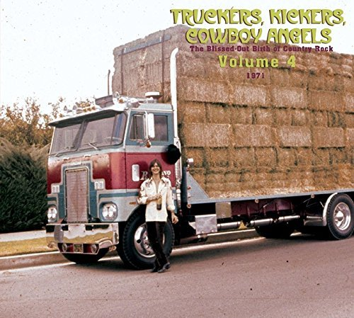 Truckers Kickers Cowboy Angels The Blissed Out Birth Of Country Rock Truckers Kickers Cowboy Angels 2 CD