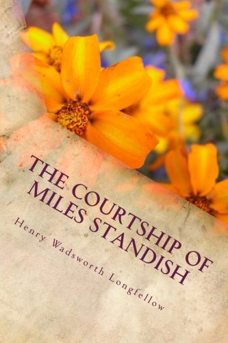 Henry Wadsworth Longfellow The Courtship Of Miles Standish