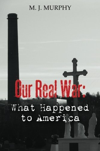 M. J. Murphy Our Real War What Happened To America