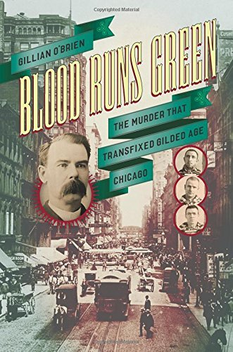 gillian-obrien-blood-runs-green-the-murder-that-transfixed-gilded-age-chicago