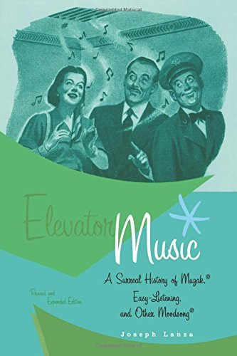 Joseph Lanza Elevator Music A Surreal History Of Muzak Easy Listening And O Revised And Exp
