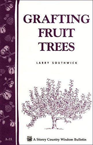 Larry Southwick Grafting Fruit Trees Storey's Country Wisdom Bulletin A 35