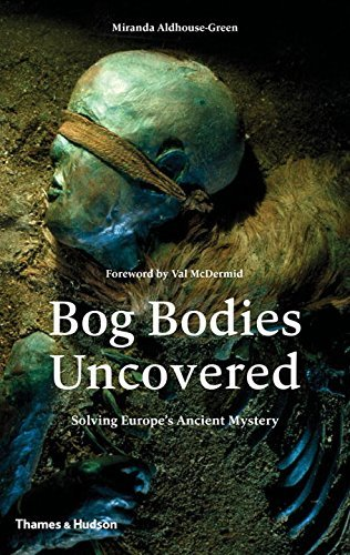 Miranda Aldhouse Green Bog Bodies Uncovered Solving Europe's Ancient Mystery