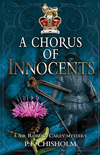 P. F. Chisholm A Chorus Of Innocents A Sir Robert Carey Mystery