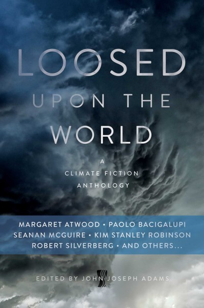 john-joseph-adams-loosed-upon-the-world-the-saga-anthology-of-climate-fiction