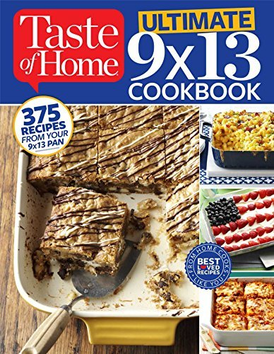 Taste Of Home Taste Of Home Taste Of Home Ultimate 9 X 13 Cookbook 375 Recipes For Your 13x9 Pan