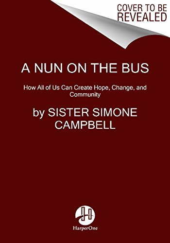 Sister Simone Campbell A Nun On The Bus How All Of Us Can Create Hope Change And Commun