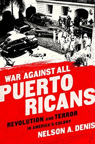 nelson-a-denis-war-against-all-puerto-ricans-revolution-and-terror-in-americas-colony