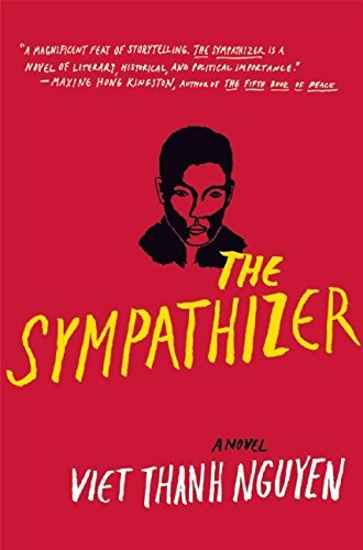 Viet Thanh Nguyen The Sympathizer A Novel (pulitzer Prize For Fiction)