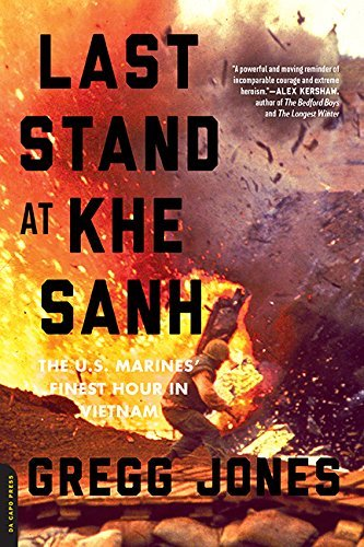 Gregg Jones Last Stand At Khe Sanh The U.S. Marines' Finest Hour In Vietnam