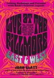 John Glatt Live At The Fillmore East And West Getting Backstage And Personal With Rock's Greate