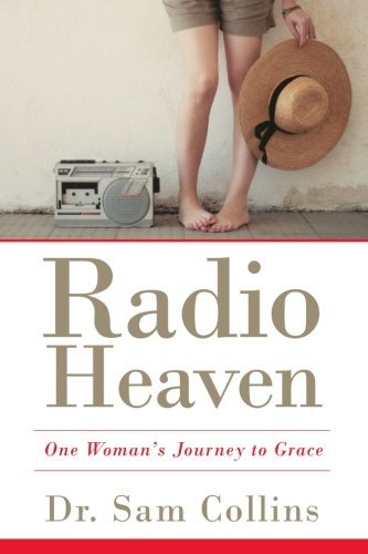 Dr Sam Collins Radio Heaven One Woman's Journey To Grace