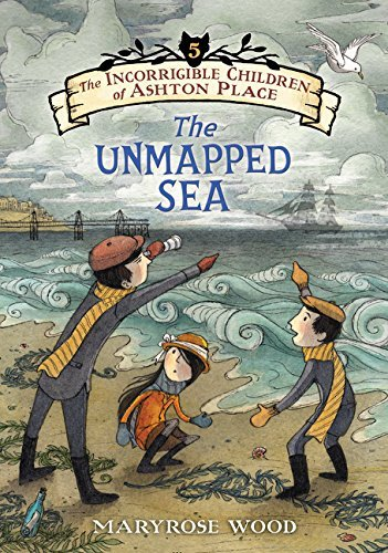 Maryrose Wood The Incorrigible Children Of Ashton Place Book V The Unmapped Sea