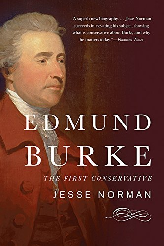 Jesse Norman Edmund Burke The First Conservative