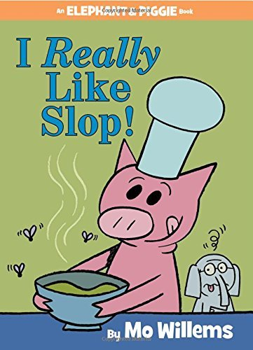 Mo Willems I Really Like Slop! (an Elephant And Piggie Book)