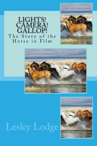 Lesley Lodge Lights! Camera! Gallop! The Story Of The Horse In Film
