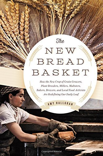 Amy Halloran The New Bread Basket How The New Crop Of Grain Growers Plant Breeders