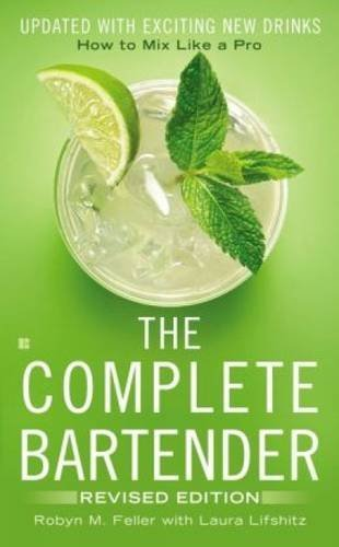 Robyn M. Feller The Complete Bartender How To Mix Like A Pro Updated With Exciting New Revised