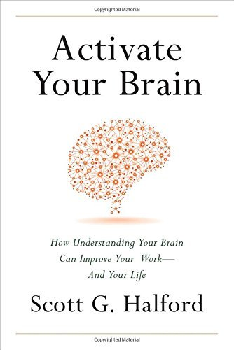 Scott G. Halford Activate Your Brain How Understanding Your Brain Can Improve Your Wor