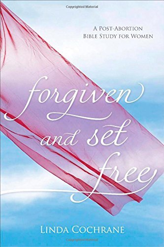 Linda Cochrane Forgiven And Set Free A Post Abortion Bible Study For Women Revised And Upd