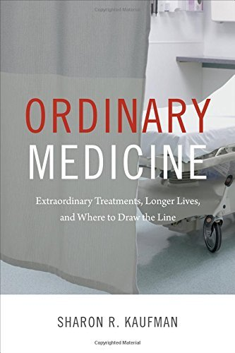 Sharon R. Kaufman Ordinary Medicine Extraordinary Treatments Longer Lives And Where