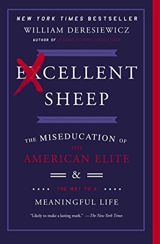 William Deresiewicz Excellent Sheep The Miseducation Of The American Elite And The Wa