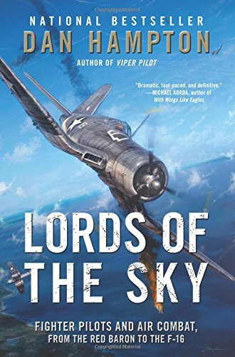 Dan Hampton Lords Of The Sky Fighter Pilots And Air Combat From The Red Baron