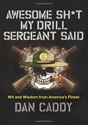 Dan Caddy Awesome Sh*t My Drill Sergeant Said Wit And Wisdom From America's Finest