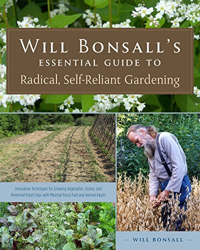 Will Bonsall Will Bonsall's Essential Guide To Radical Self Re Innovative Techniques For Growing Vegetables Gra