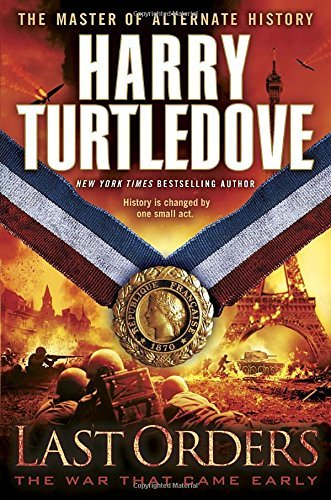 Harry Turtledove Last Orders (the War That Came Early Book Six)