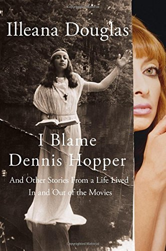 Illeana Douglas I Blame Dennis Hopper And Other Stories From A Life Lived In And Out Of