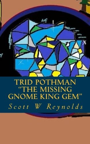Mr Scott W. Reynolds Trid Pothman The Missing Gnome King Gem