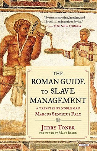 Jerry Toner The Roman Guide To Slave Management A Treatise By Nobleman Marcus Sidonius Falx