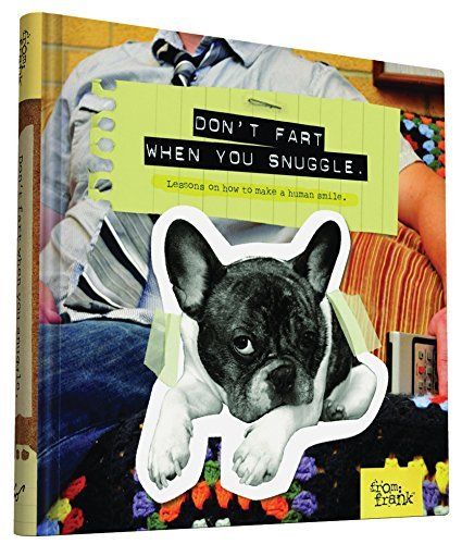 From Frank Don't Fart When You Snuggle Lessons On How To Make A Human Smile