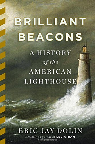 Eric Jay Dolin Brilliant Beacons A History Of The American Lighthouse