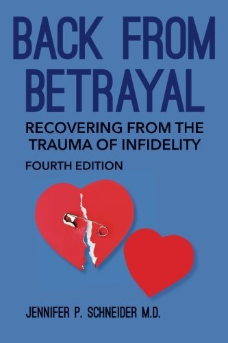 Jennifer P. Schneider M. D. Back From Betrayal Recovering From The Trauma Of Infidelity