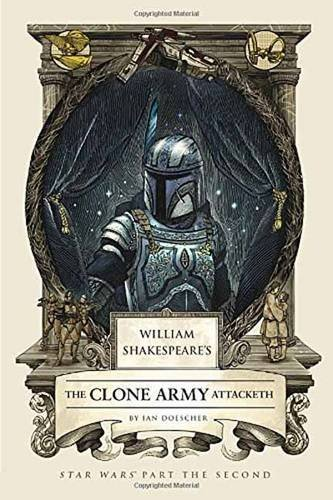 Ian Doescher William Shakespeare's The Clone Army Attacketh Star Wars Part The Second