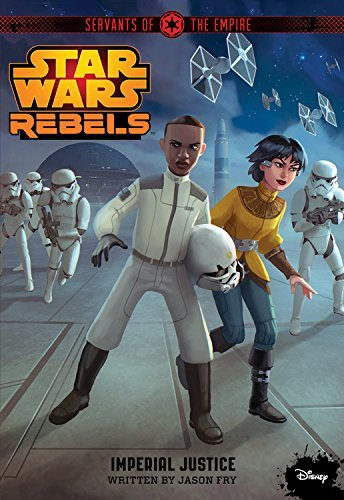 Jason Fry Star Wars Rebels Servants Of The Empire Imperial Justice