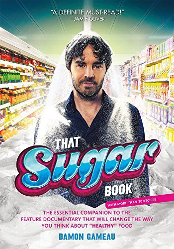 Damon Gameau That Sugar Book The Essential Companion To The Feature Documentar