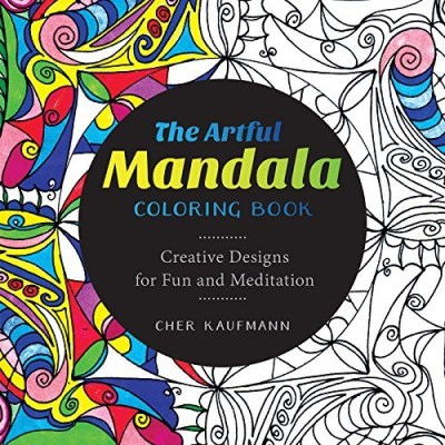 Cher Kaufmann The Artful Mandala Coloring Book Creative Designs For Fun And Meditation