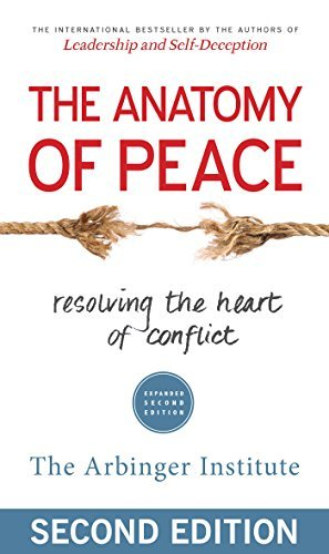 Arbinger Institute The Anatomy Of Peace Resolving The Heart Of Conflict 0002 Edition;