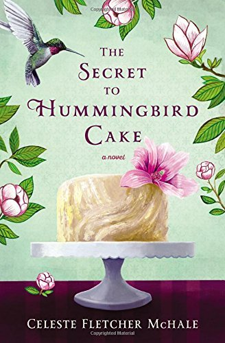 Celeste Fletcher Mchale The Secret To Hummingbird Cake