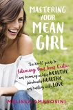 Melissa Ambrosini Mastering Your Mean Girl The No Bs Guide To Silencing Your Inner Critic An