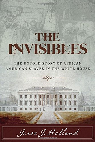 Jesse Holland The Invisibles The Untold Story Of African American Slaves In Th