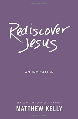 Matthew Kelly Rediscover Jesus An Invitation