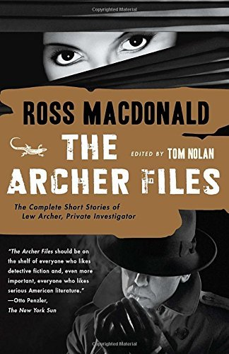 Ross Macdonald The Archer Files The Complete Short Stories Of Lew Archer Private