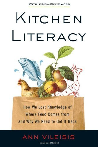 Ann Vileisis Kitchen Literacy How We Lost Knowledge Of Where Food Comes From An