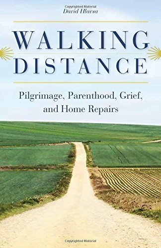 David Hlavsa Walking Distance Pilgrimage Parenthood Grief And Home Repairs