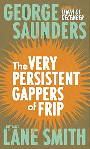 George Saunders The Very Persistent Gappers Of Frip